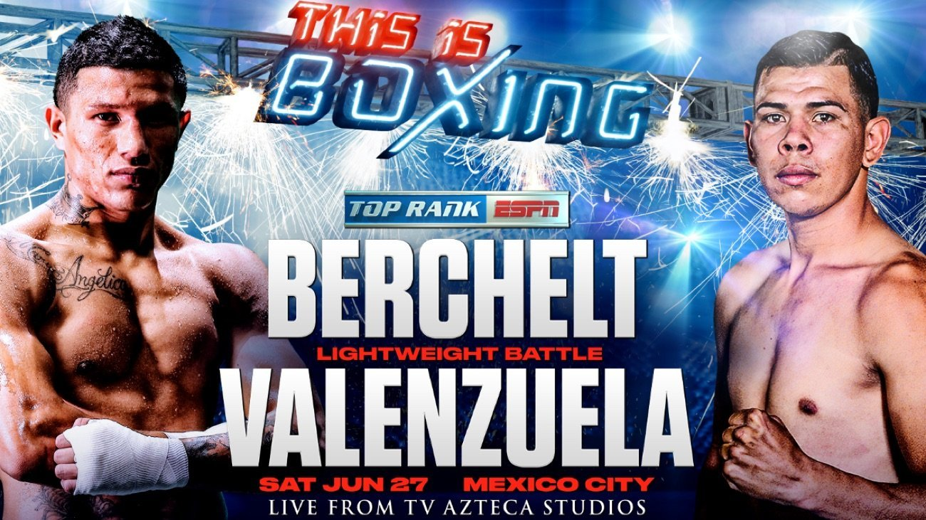 Berchelt vs. Valenzuela - ESPN - June 27 @ TV Azteca Studios | Los Angeles | California | United States